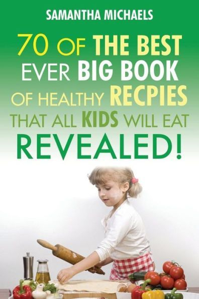 Kids Recipes: 70 of the Best Ever Big Book of Recipes That All Kids Love....Revealed!