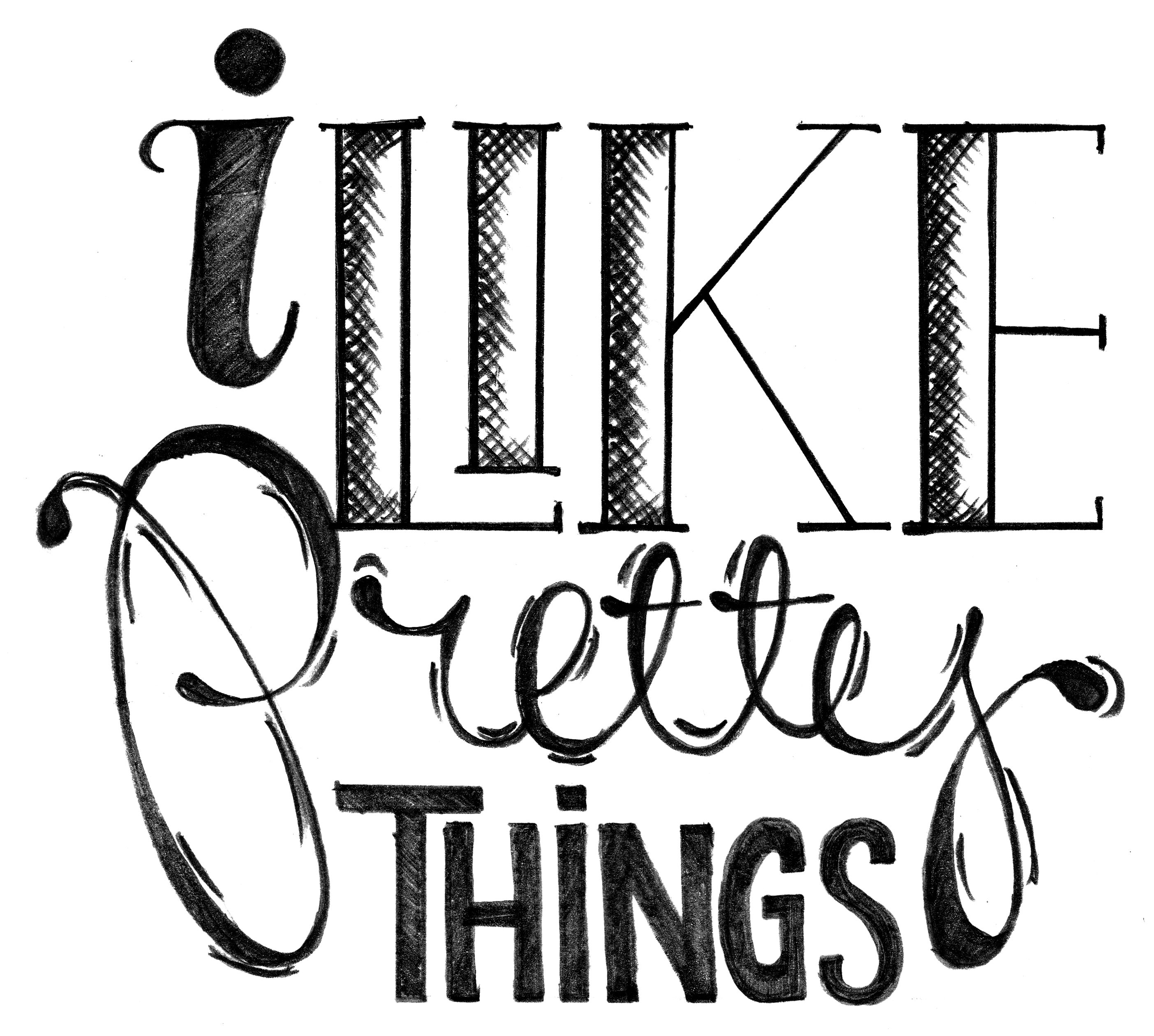 i like pretty things, oh yes i do. #typography #pencil #sketch #handdrawn #drawing #font #type #blackandwhite #mixture #letters