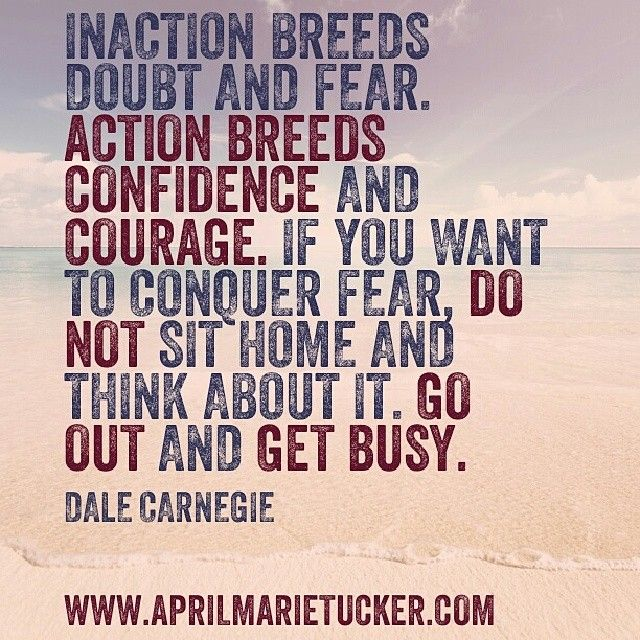 Inaction breeds doubt and fear... I'm often asked what's the cure for procrastination and the answer is super easy. It's ACTION