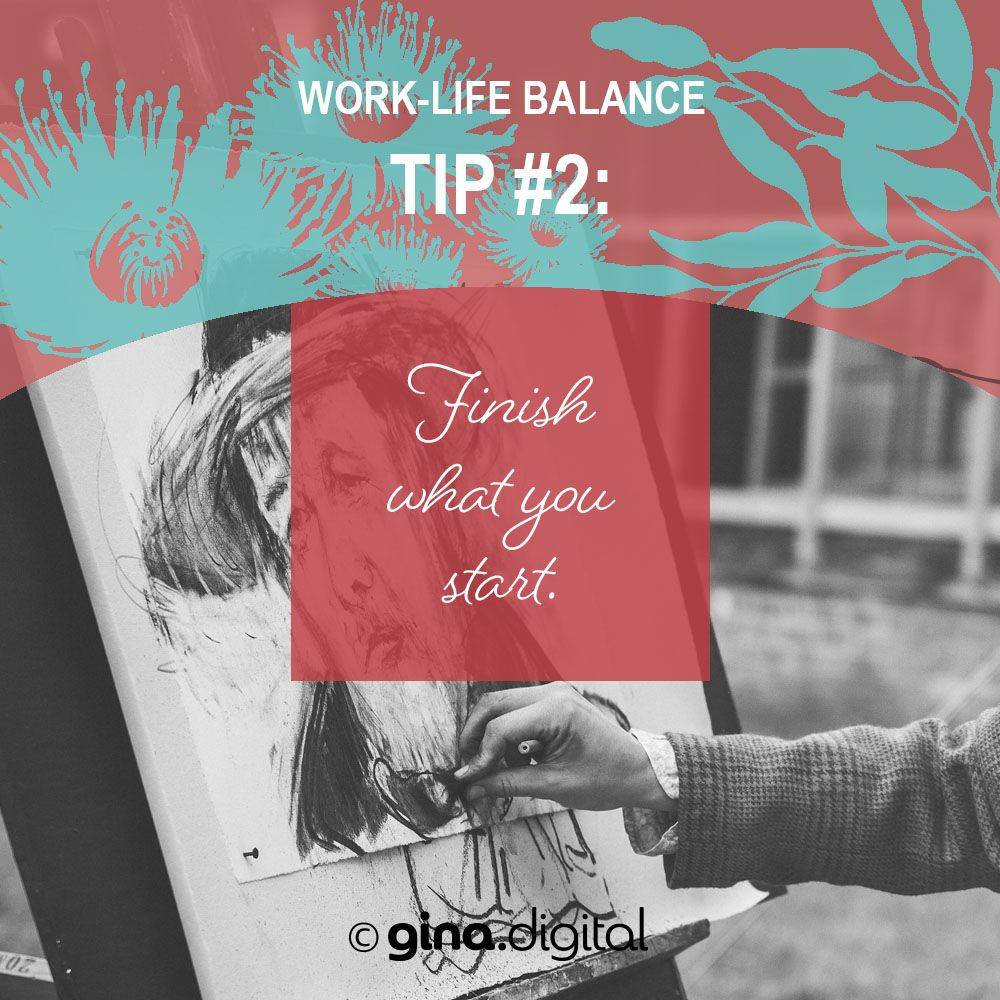 Work-life Balance Tip #2: Finish what you start. #ginadigital #worklifebalance