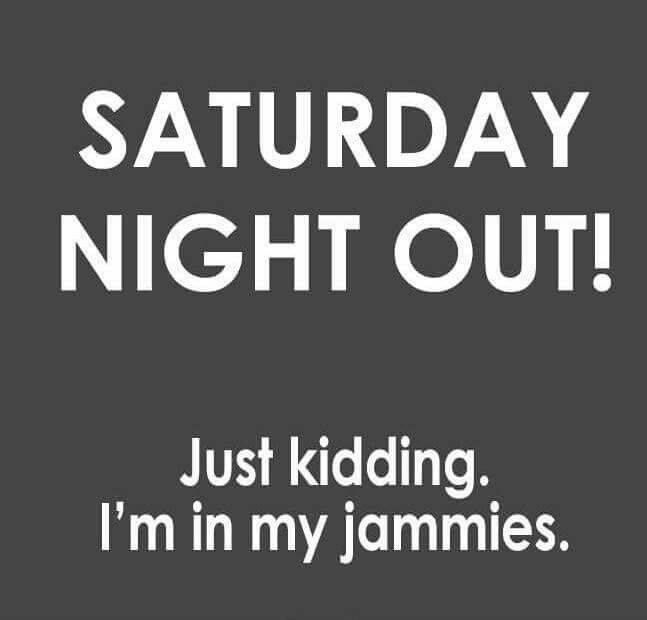 Saturday Night Out Quotes: Saturday Night Out. I'm In My Jammies.