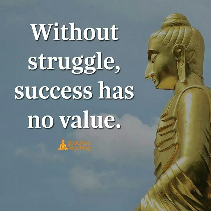 Without Struggle Success Has No Value Buddha Quotes Inspirational Buddhist Quotes Meditation Quotes