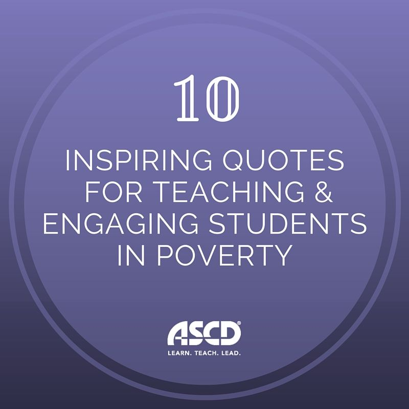10 Inspiring Quotes For Teaching And Engaging Students In Poverty Student Engagement Education Quotes Inspirational Teaching