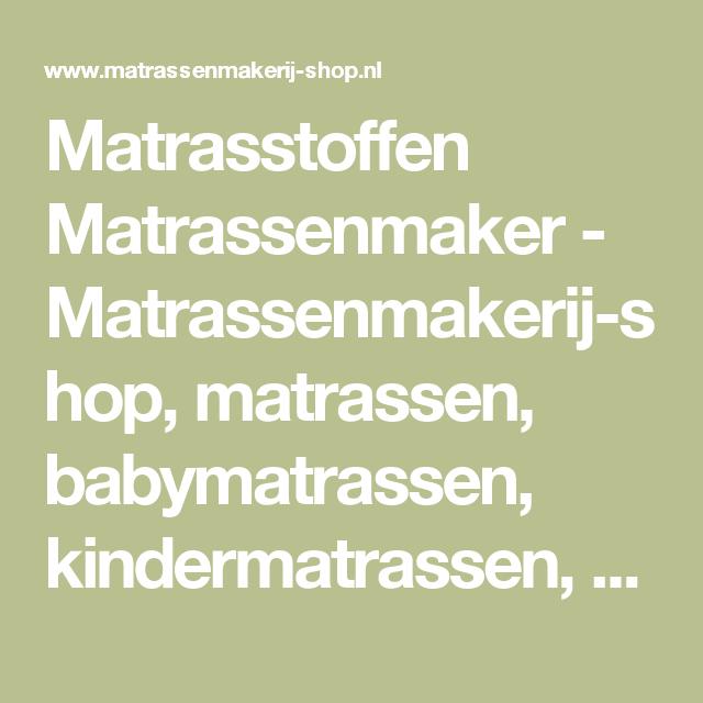 Matrasstoffen Matrassenmaker - Matrassenmakerij-shop, matrassen, babymatrassen, kindermatrassen, matrassen op maat, caravan matras,…
