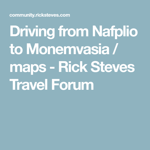 Driving From Nafplio To Monemvasia Maps Rick Steves Travel Forum