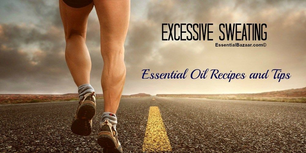 Control Excessive Sweating Hyperhidrosis With Essential Oils