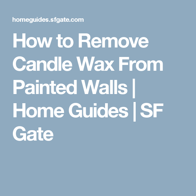 How To Remove Candle Wax From Painted Walls Cleaning