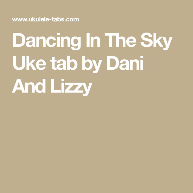 Dancing In The Sky Uke Tab By Dani And Lizzy Ukulele Songs