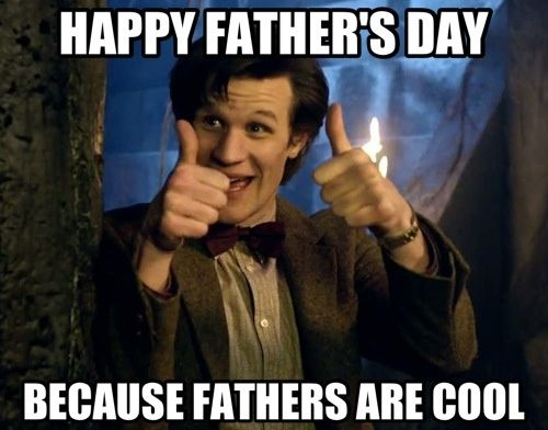 2da6174cd247df57ed5979d488163435 father's day memes doctor who father's day meme daddy day