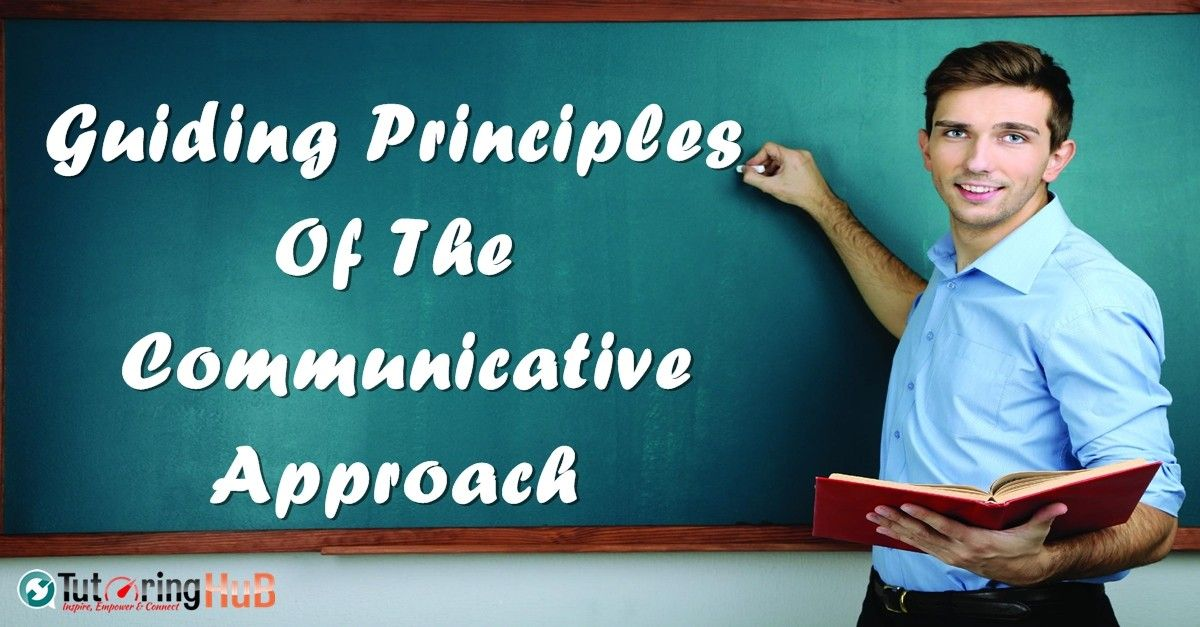 Guiding Principles Of The Communicative Approach Etutoring Hub Principles Language Teaching Approach