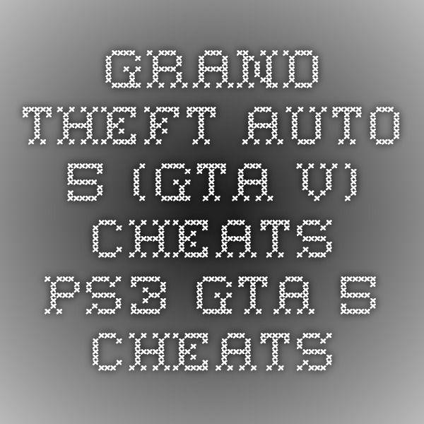 Grand Theft Auto 5 (GTA V) Cheats PS3 - GTA 5 Cheats
