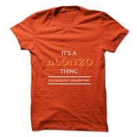 Its An ALONZO Thing. You Wouldns Understand.New T-shirt