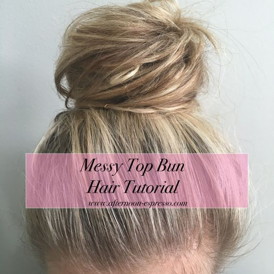 Messy Top Bun Hair Tutorial... - Afternoon Espresso
