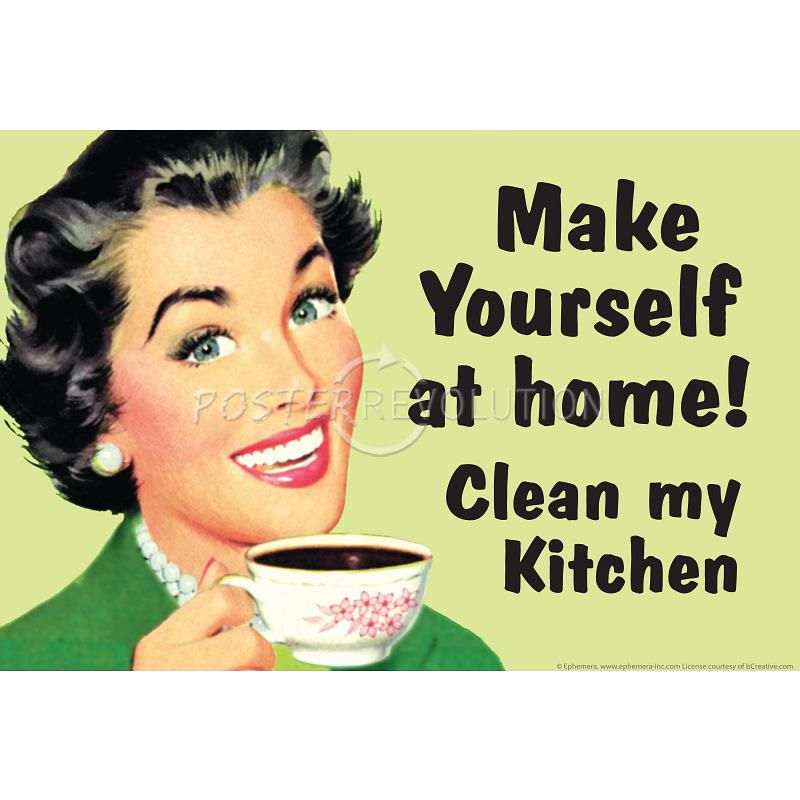 """Clean Kitchen Quotes: """"Make Yourself At Home Clean My Kitchen"""" Poster That Is In"""