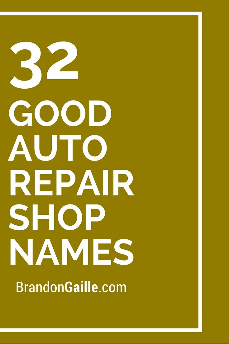 List Of 175 Good Auto Repair Shop Names Catchy Slogans Automotive Shops Mechanic Shop