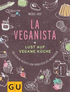 LA VEGANISTA - Lust auf vegane Küche - Nicole Just | vegane Kochkurse Berlin, Autorin (La Veganista)