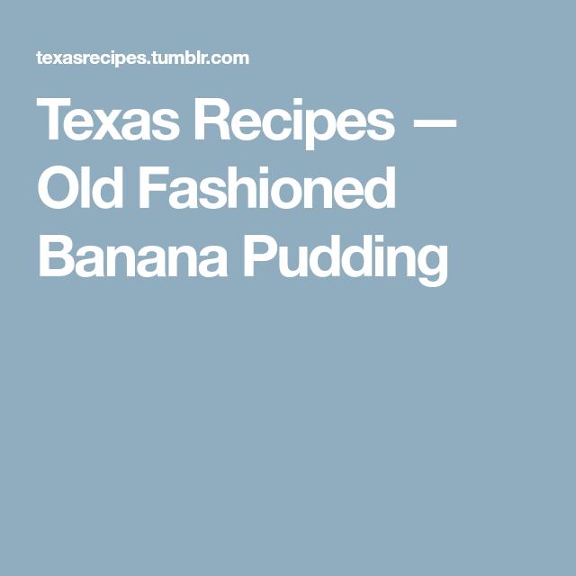 Texas Recipes — Old Fashioned Banana Pudding
