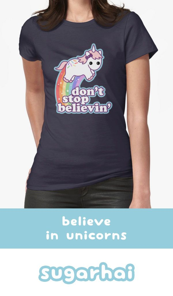 Super cute unicorn t-shirts for women. Don't stop believin' in unicorns. Also available in sizes and styles for kids, babies, and men.