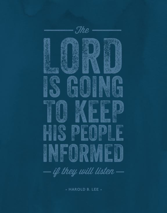 """The Lord is going to keep His people informed if they will listen."" - Harold B. Lee ...Listen to the Prophet..."