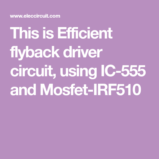 efficient flyback driver circuit using ic 555this is efficient flyback driver circuit, using ic 555 and mosfet irf510