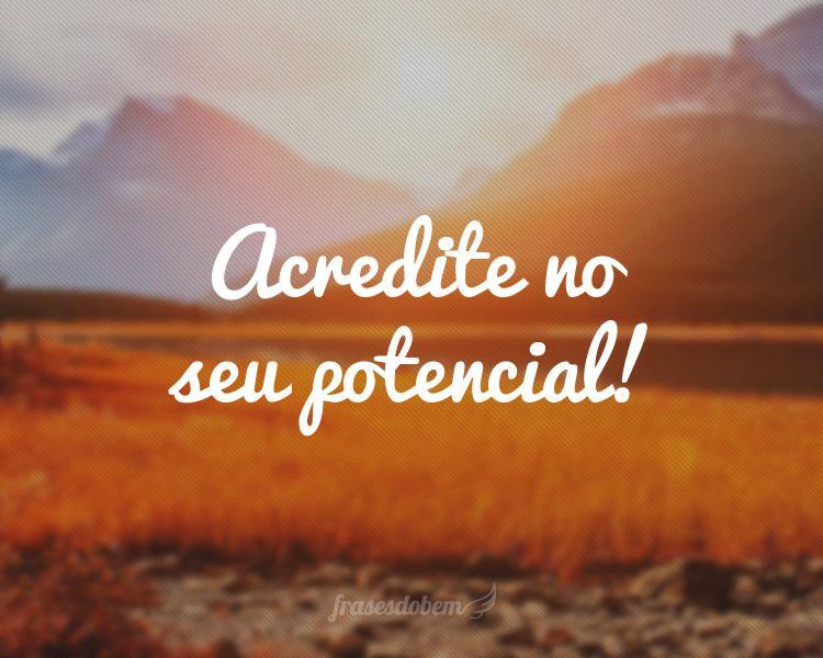 Frases De Motivacao E Incentivo: Acredite No Seu Potencial!