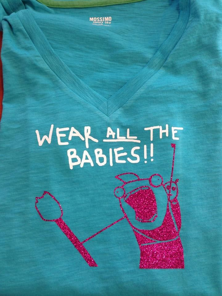 c87115d2876 Wear All The Babies T-Shirt by Up In The Ayer Designs made for me for   MommyCon  Denver  wearallthebabies