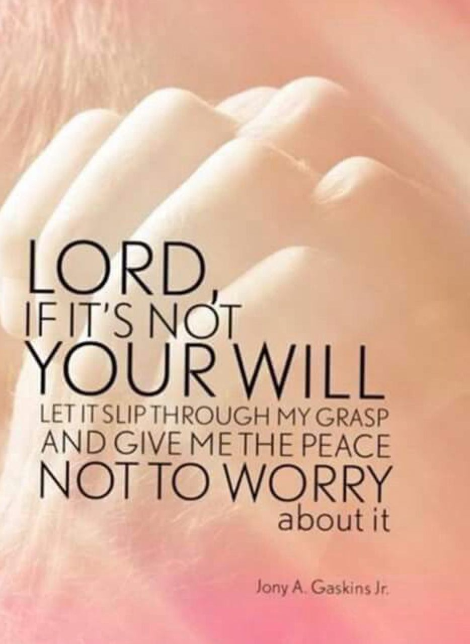 Lord If Its Not Your Will Let It Slip Through My Grasp And Give Me