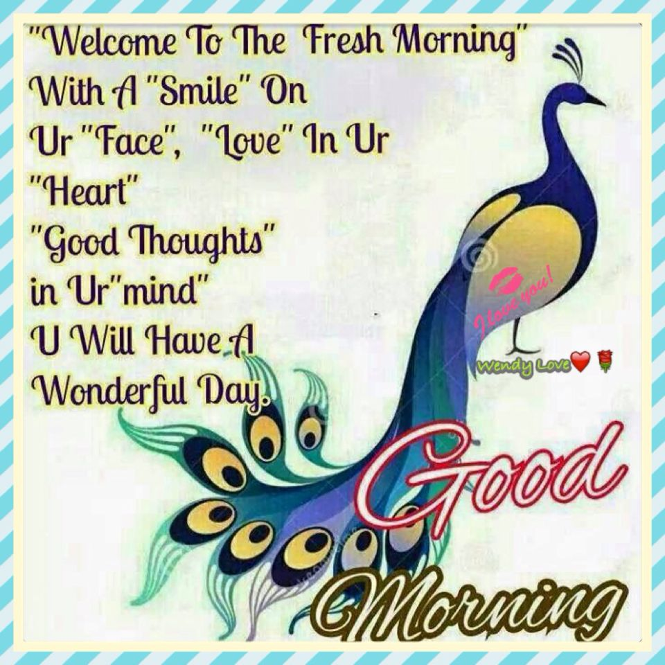 Welcome To A Fresh New Morning With A Smile On Your Face Love In Your Heart Good Morning Greetings Quotes Good Morning Messages Good Morning Quotes