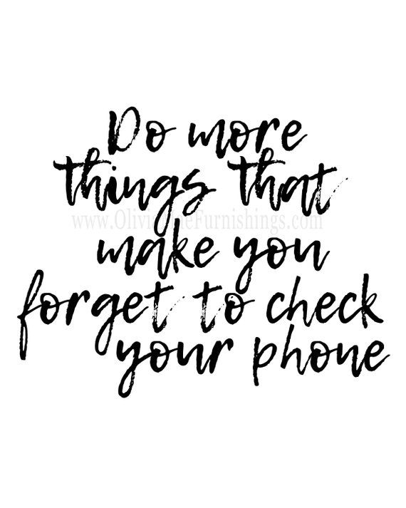 Do More Things That Make You Forget To Check Your Phone Instant
