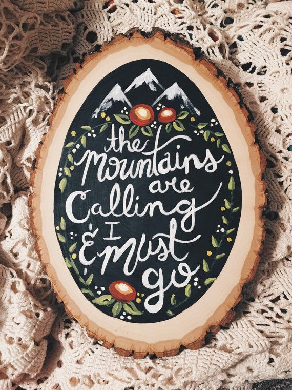 The Mountains Are Calling And I Must Go By