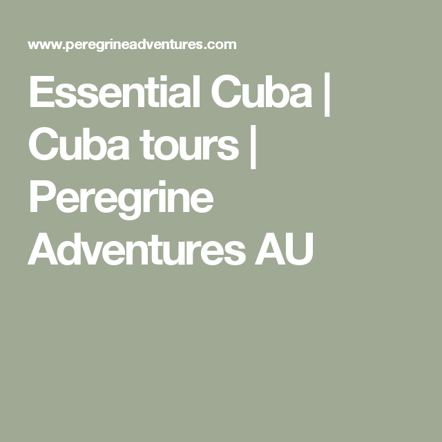 Essential Cuba Cuba Tours Peregrine Adventures AU Trip - Cuba tours reviews