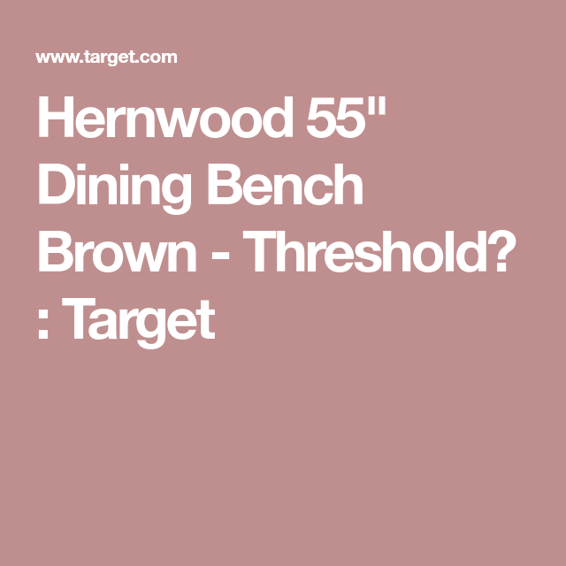 Prime Hernwood 55 Dining Bench Brown Threshold Matts Media Andrewgaddart Wooden Chair Designs For Living Room Andrewgaddartcom