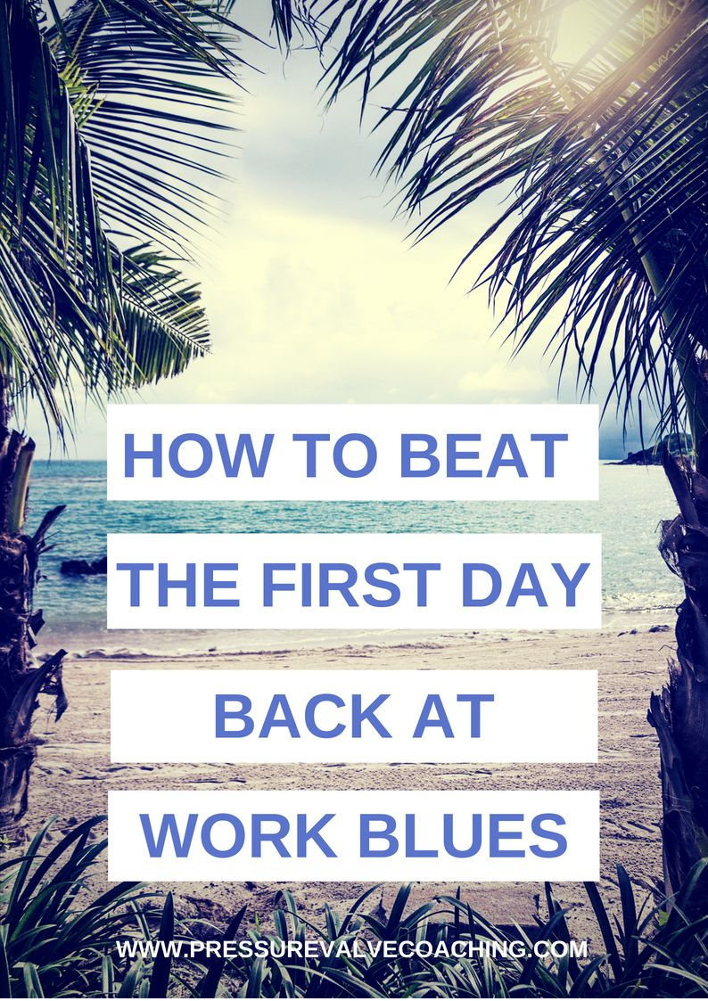 Feeling Glum On Your First Day Back At Work After A Holiday Try