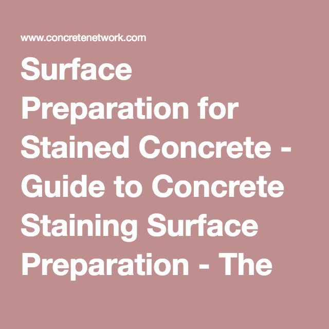 Surface Preparation for Stained Concrete - Guide to Concrete Staining Surface Preparation - The Concrete Network