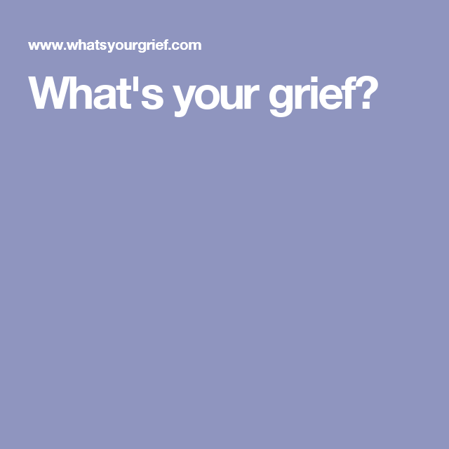 What's your grief?