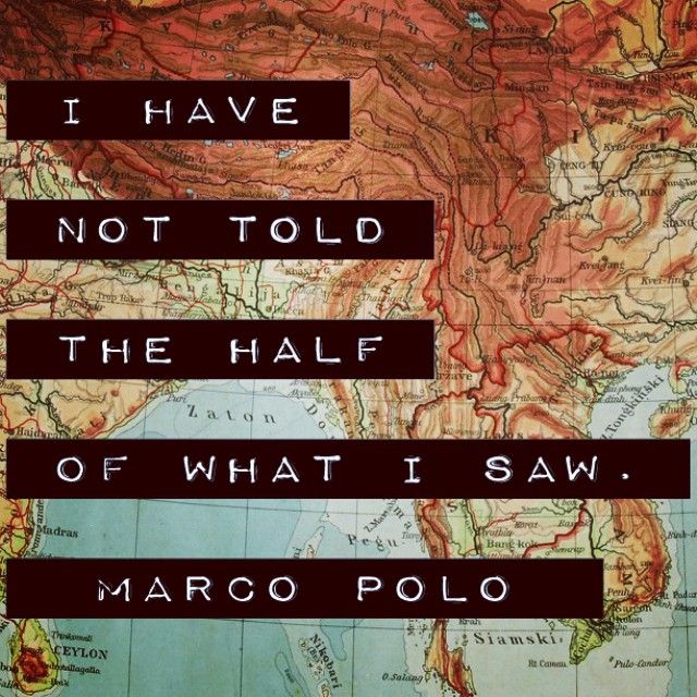 Quote - the words of Marco Polo   - so please do come tell us!  http://www.marco-polo.com/