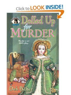Dolled Up For Murder A Dolls To Die Mystery Deb Baker