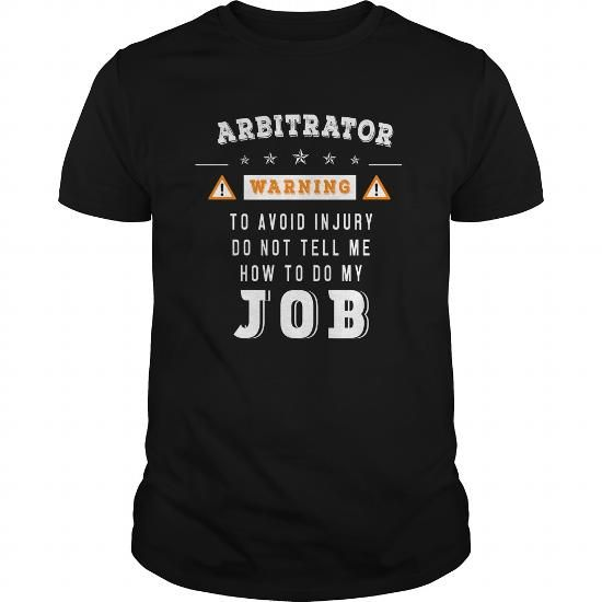 Arbitrator Warning dont tell me how to do my job #jobs #tshirts #ARBITRATOR #gift #ideas #Popular #Everything #Videos #Shop #Animals #pets #Architecture #Art #Cars #motorcycles #Celebrities #DIY #crafts #Design #Education #Entertainment #Food #drink #Gardening #Geek #Hair #beauty #Health #fitness #History #Holidays #events #Home decor #Humor #Illustrations #posters #Kids #parenting #Men #Outdoors #Photography #Products #Quotes #Science #nature #Sports #Tattoos #Technology #Travel #Weddings…