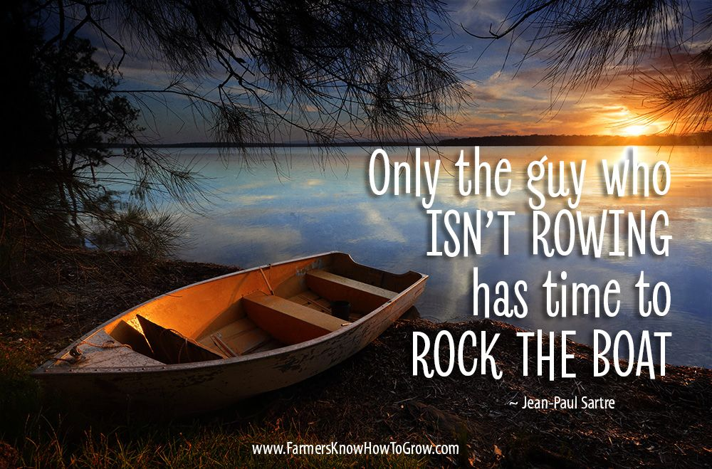 Only The Guy Who Isn T Rowing Has Time To Rock The Boat Jean Paul Sartre Inspirationalquotes Jean Paul Sartre Jean Paul Sartre Quotes Boat