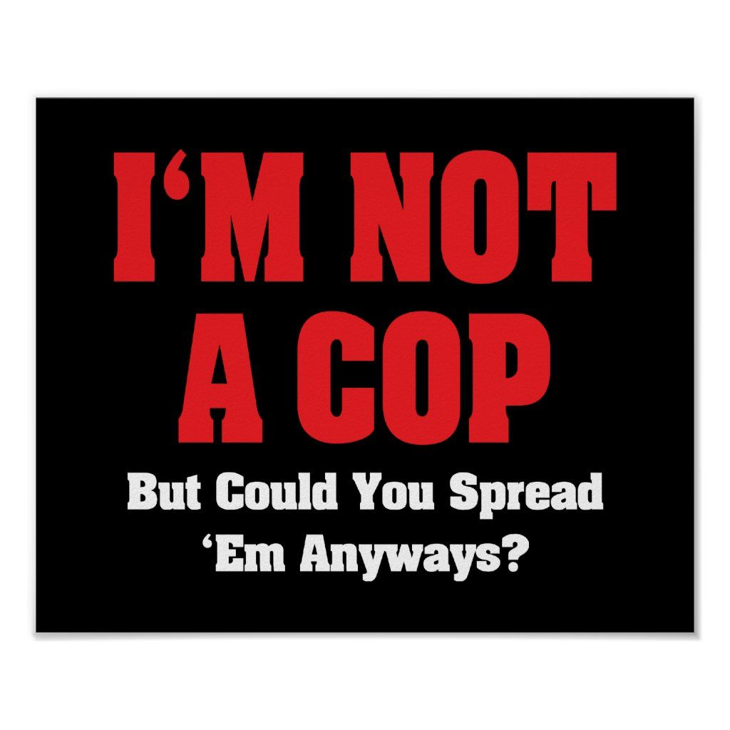 I'm Not A Cop - Funny Naughty Adult Humor Poster