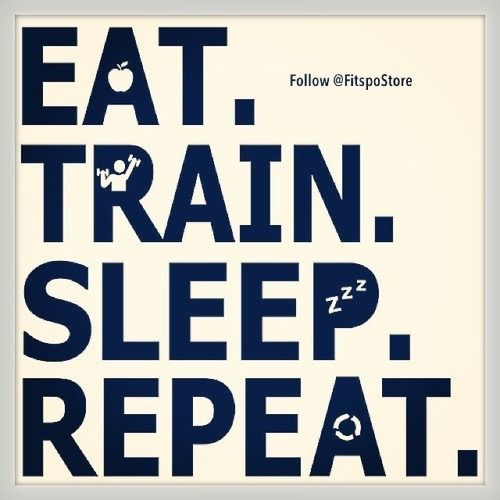 Eat. Train. Sleep. Repeat!