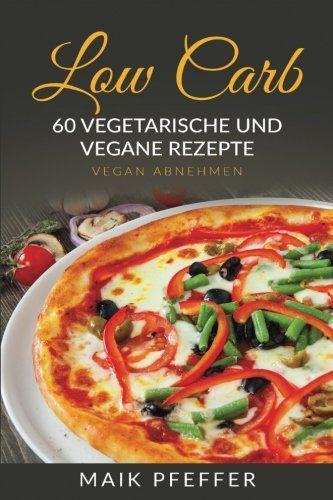 Low Carb 60 Vegetarische und Vegane Rezepte Vegan Abnehmen German Edition *** Click image for more details.