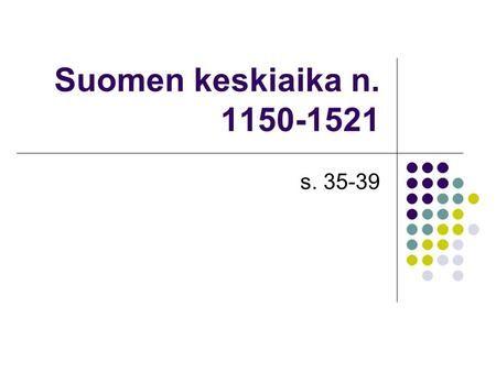 Suomen keskiaika n. 1150-1521 s. 35-39. Ristiretket Ristiretkien syitä: Talous: verot, kaupankäynti ja mm. turkikset kiinnostivat Ruotsia Valta: kuninkaalle.