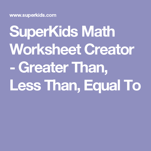 SuperKids Math Worksheet Creator Greater Than Less Than Equal – Maths Worksheet Creator