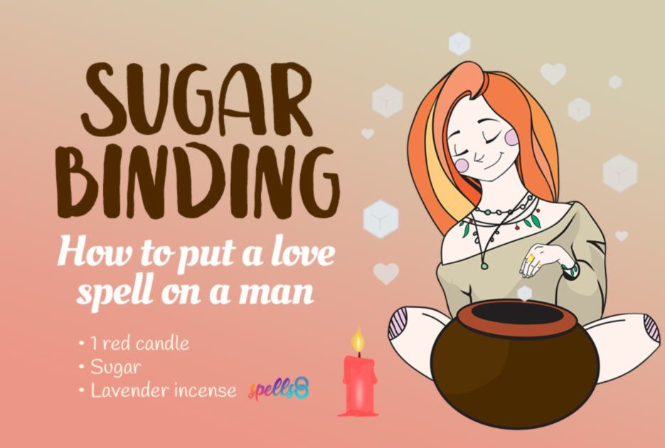 Sugar Binding' or How to Put a Love Spell on a Man | Love spells ...