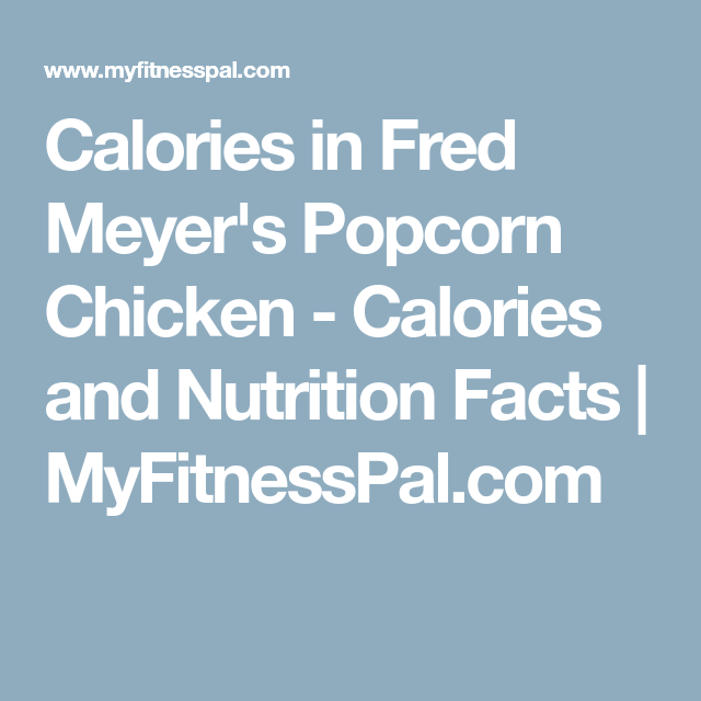 Calories in Fred Meyer's Popcorn Chicken - Calories and