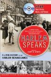 Harlem Speaks: A Living History of the Harlem Renaissance / edited by Cary D. Wintz. Presents twenty-one essays that discuss the lives and accomplishments of important literary, musical, artistic, and political figures of the Harlem Renaissance, including Langston Hughes, Bessie Smith, Josephine Baker, W.E.B. Du Bois, and Marcus Garvey.