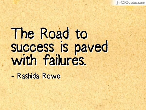 The Road To Success Is Paved With Failures Rashida Rowe Quotes