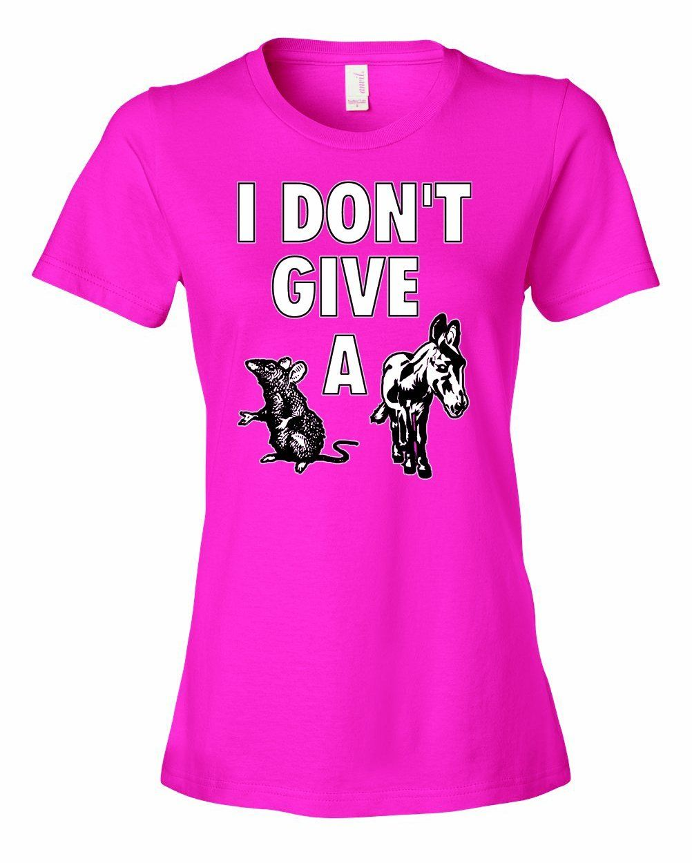 Ladies I Dont Give A Rats Ass. Funny Saying Humor T-Shirt