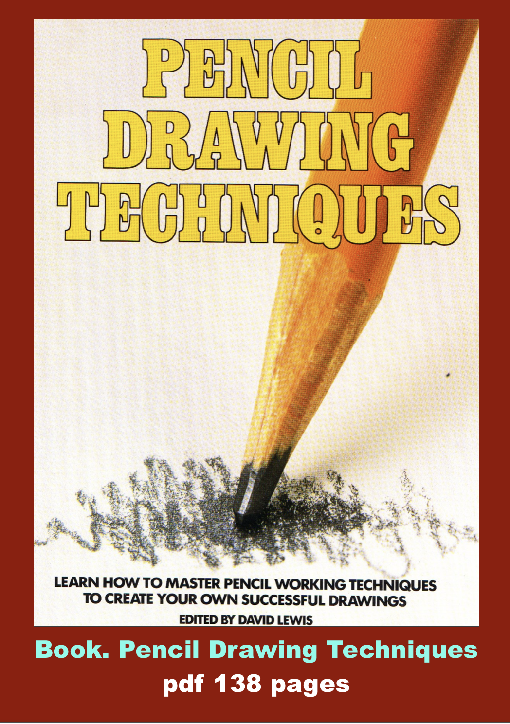 Book. Pencil Drawing Techniques. edited by David Lewis. pdf 138 pages????? If you think I have broken copyright in any of my pins ...
